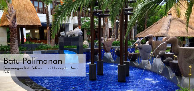 Pemasangan Batu Palimanan di Holiday Inn Resort Bali